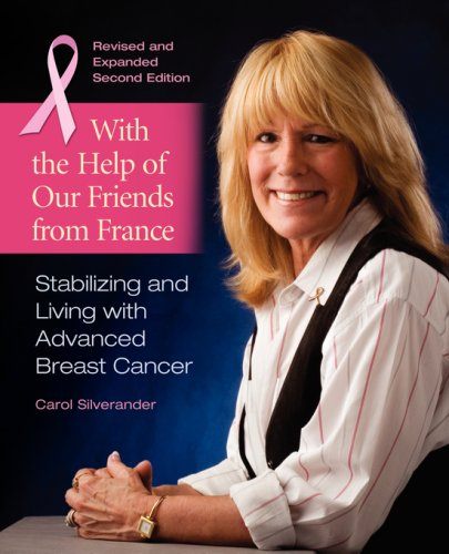 With The Help Of Our Friends From France: Stabilizing And Living With Advanced Breast Cancer, 2Nd Edition 2007