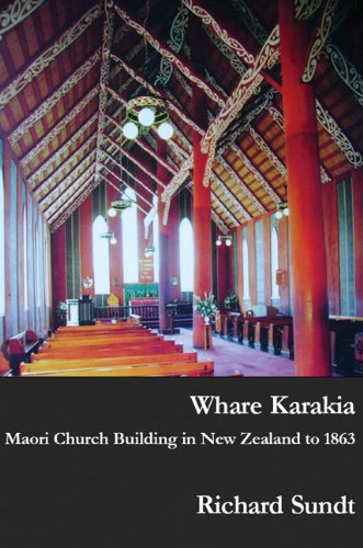 Whare Karakia: Maori Church Building, Decoration and Ritual in Aotearoa New Zealand, 1834-1863