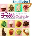 Feltlicious: Needle-Felted Treats to...