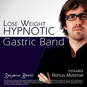 Lose Weight With A Hypnotic Gastric Band: Weight Loss Hypnosis | [Benjamin P Bonetti]