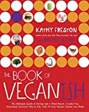 Download The Book of Veganish: The Ultimate Guide to Easing into a Plant-Based, Cruelty-Free, Awesomely Delicious Way to Eat, with 70 Easy Recipes Anyone can M