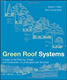 Green Roof Systems: A Guide to the Planning, Design, and Construction of Landscapes over Structure