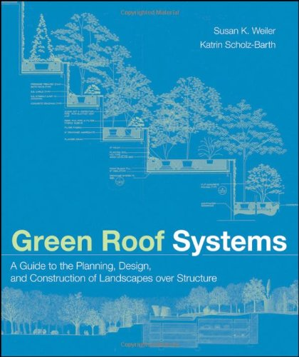 Green Roof Systems : A Guide to the Planning,