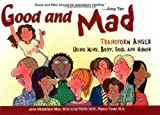 img - for Good and Mad: Transform Anger Using Mind, Body, Soul and Humor book / textbook / text book