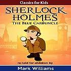 The Blue Carbuncle: Classics for Kids: Sherlock Holmes, Book 1 Hörbuch von Mark Williams Gesprochen von: Joseph Tweedale