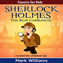 The Blue Carbuncle: Classics for Kids: Sherlock Holmes, Book 1 Audiobook by Mark Williams Narrated by Joseph Tweedale