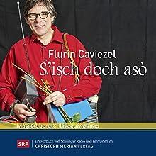 S'isch doch asò  von Flurin Caviezel Gesprochen von: Flurin Caviezel