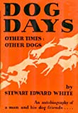 Dog Days: Other Times, Other Dogs: The Autobiography of a Man and His Dog Friends Through Four Decades of Changing America