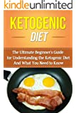 Ketogenic Diet: The Ultimate Beginner's Guide for Understanding the Ketogenic Diet And What You Need to Know (Weight Loss, Recipes, Blueprint, Manual, Epilepsy) (English Edition)
