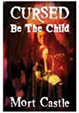 Cursed Be the Child (1892950723) by Mort Castle