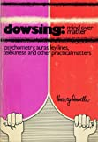 img - for Dowsing: Mind Over Matter (Psychometry, Auras, Ley Lines, Telekinesis and Other Practical Matters) book / textbook / text book