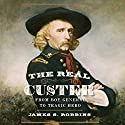 The Real Custer: From Boy General to Tragic Hero (       UNABRIDGED) by James S Robbins Narrated by E. Roy Worley