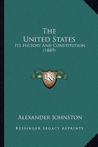 The United States the United States: Its History and Constitution (1889)