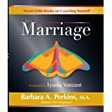 Seven Little Books On Coaching Yourself: Book No. 1 - Marriage