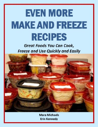 Even More Make and Freeze Recipes (Eat Better For Less Guides) by Mara Michaels, Erin Kennedy