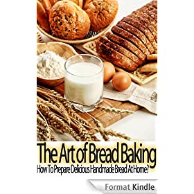 The Art of Bread Baking: How to Prepare Delicious Handmade Bread At Home? (English Edition)