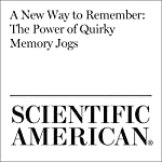 A New Way to Remember: The Power of Quirky Memory Jogs   Todd Rogers,Katy Milkman