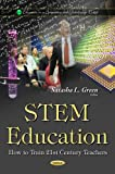 STEM Education: How to Train 21st Century Teachers (Education in a Competitive and Globalizing World)