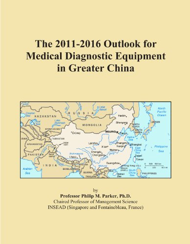 The 2011-2016 Outlook for Medical Diagnostic Equipment in Greater China