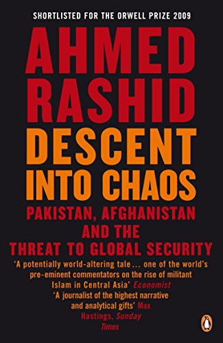 Descent into Chaos: Pakistan, Afghanistan and the threat to global security: Afghanistan, Pakistan and the Threat to Global Security