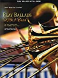 Play Ballads with a Band: Music Minus One Trombone