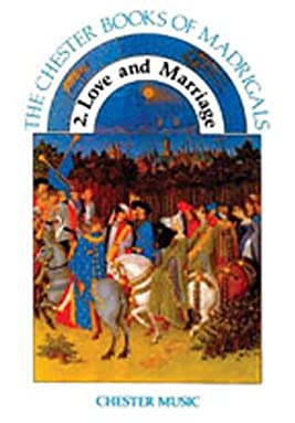 2. Love and Marriage: The Chester Books of Madrigals Series