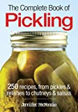 The Complete Book of Pickling: 250 Recipes from Pickles and Relishes to Chutneys and Salsas
