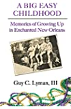 A BIG EASY CHILDHOOD: Memories of Growing Up in Enchanted New Orleans