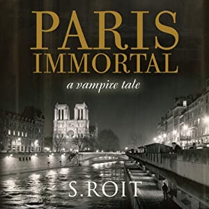 Paris Immortal: A Vampire Tale | [Sherry Roit]