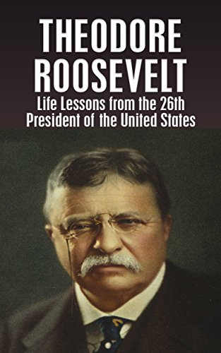 the life of the 26th president of the united states theodore roosevelt