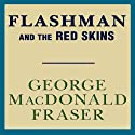 Flashman and the Redskins: Flashman, Book 7 (       UNABRIDGED) by George MacDonald Fraser Narrated by David Case
