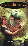 Circle of Three #7: Blue Moon (0064472973) by Bird, Isobel