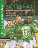 Vert passion : Les plus belles histoires de l'Association Sportive de Saint-Etienne