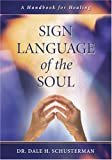 Sign Language of the Soul: A Handbook for Healing