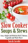 Slow Cooker Soups and Stews: Easy, Si...