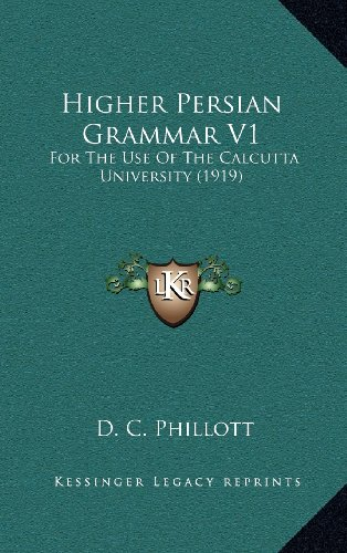 Higher Persian Grammar V1: For the Use of the Calcutta University (1919)