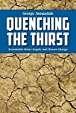 img - for [ { QUENCHING THE THIRST: SUSTAINABLE WATER SUPPLY AND CLIMATE CHANGE } ] by Annandale, George (AUTHOR) Jul-20-2013 [ Paperback ] book / textbook / text book