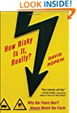 How Risky Is It, Really?: Why Our Fears Don't Always Match the Facts