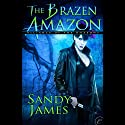 The Brazen Amazon: Alliance of the Amazons, Book 3 (       UNABRIDGED) by Sandy James Narrated by Cynthia Barrett