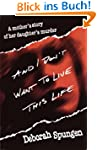 And I Don't Want to Live This Life: A...