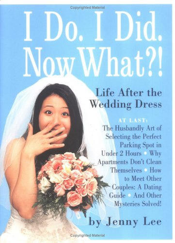 I Do, I Did, Now What? : Life After the Wedding Dress, JENNY LEE