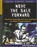 img - for Move the Sale Forward: Position Yourself and Your Business to Make Things Happen (Taking Control) book / textbook / text book
