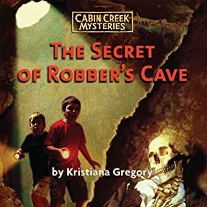 The Secret of Robber's Cave: Cabin Creek Mysteries | [Kristiana Gregory]