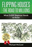 img - for Flipping Houses- The Road to Millions: What EVERY Beginner Needs to Know (Real Estate Books, Real Estate Investing, Real Estate Sales) (Volume 1) book / textbook / text book