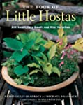 The Book of Little Hostas: 200 Small,...