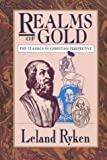 Realms of Gold: The Classics in Christian Perspective (Wheaton Literary) (0877887179) by Ryken, Leland