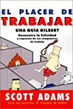 img - for El Placer de Trabajar: Guia Dilbert Para Hallar la Felicidad A Expensas de Sus Companeros de Trabajo (Spanish Edition) book / textbook / text book
