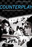 img - for Counterplay: An Anthropologist at the Chessboard [ COUNTERPLAY: AN ANTHROPOLOGIST AT THE CHESSBOARD BY Desjarlais, Robert R. ( Author ) Apr-10-2012 book / textbook / text book