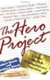 The Hero Project: How We Met Our Greatest Heroes and What We Learned From Them