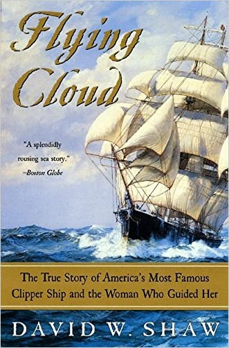 Flying Cloud: The True Story of America's Most Famous Clipper Ship and the Woman Who Guided Her written by David W. Shaw
